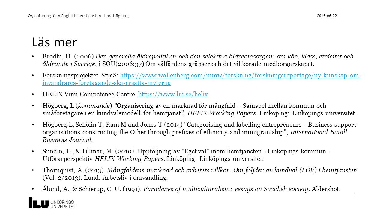Läs mer Brodin, H. (2006) Den generella äldrepolitiken och den selektiva äldreomsorgen: om kön, klass, etnicitet och åldrande i Sverige, i SOU(2006:37