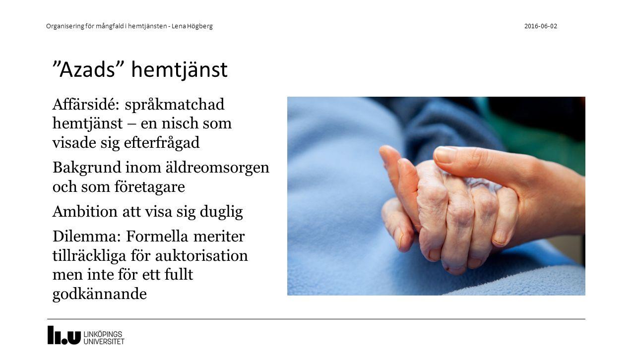 Marias assistans- och hemtjänst Assistansföretaget vars språk- och kulturkompetenta tjänster efterfrågades också i form av hemtjänst Dilemma: för snabb tillväxt Utförare kan inte neka brukare som väljer deras verksamhet 2016-06-02 Organisering för mångfald i hemtjänsten - Lena Högberg
