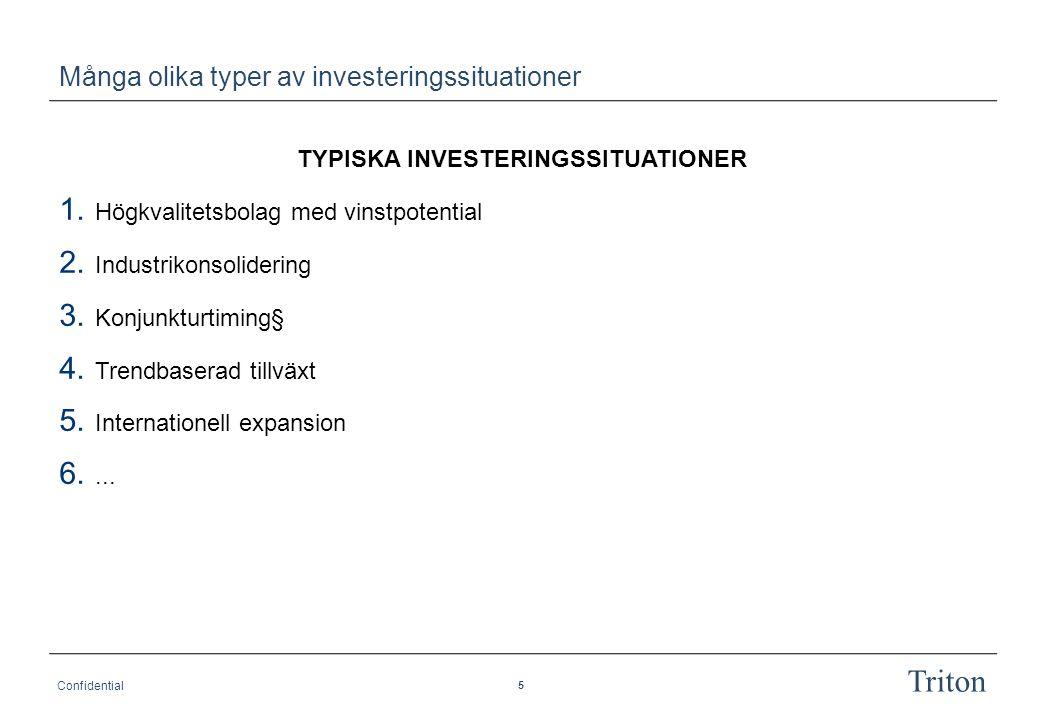 6 Confidential Triton Typiska frågeställningar inför en investering MARKNAD FÖRETAG VÄRDE- SKAPANDE RISKER  Är marknad och segment tillräckligt stora och i tillväxt.