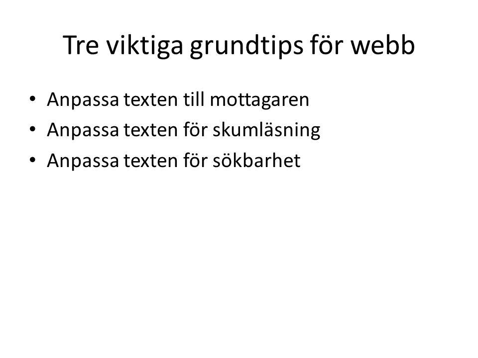 Tre viktiga grundtips för webb Anpassa texten till mottagaren Anpassa texten för skumläsning Anpassa texten för sökbarhet