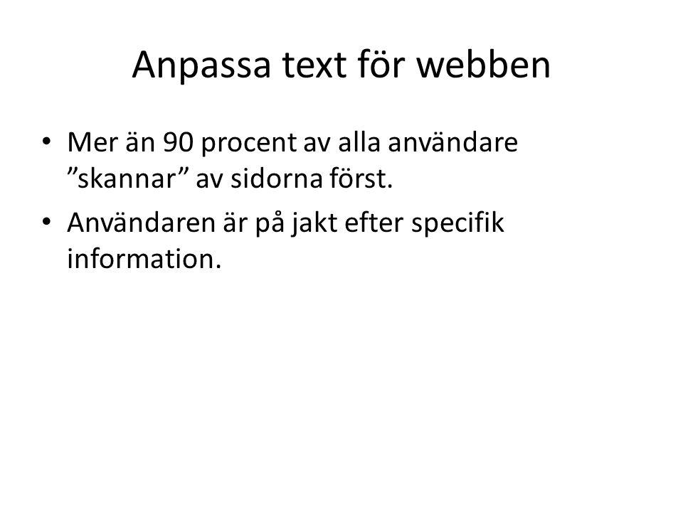 Anpassa text för webben Mer än 90 procent av alla användare skannar av sidorna först.