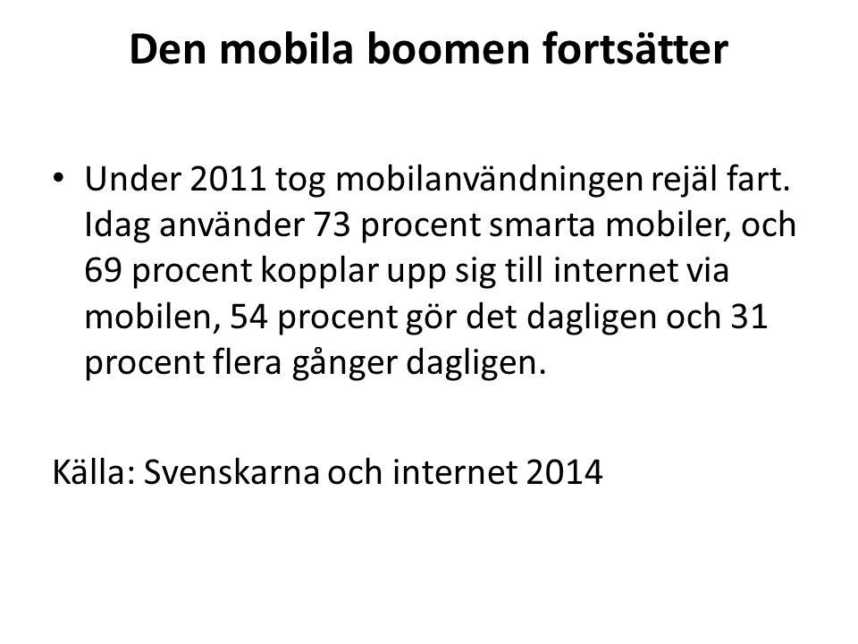 Den mobila boomen fortsätter Under 2011 tog mobilanvändningen rejäl fart.