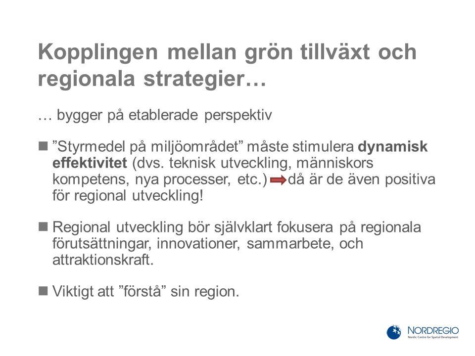Kopplingen mellan grön tillväxt och regionala strategier… … bygger på etablerade perspektiv Styrmedel på miljöområdet måste stimulera dynamisk effektivitet (dvs.