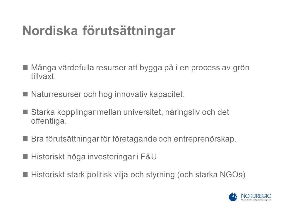 Nordiska förutsättningar Många värdefulla resurser att bygga på i en process av grön tillväxt. Naturresurser och hög innovativ kapacitet. Starka koppl