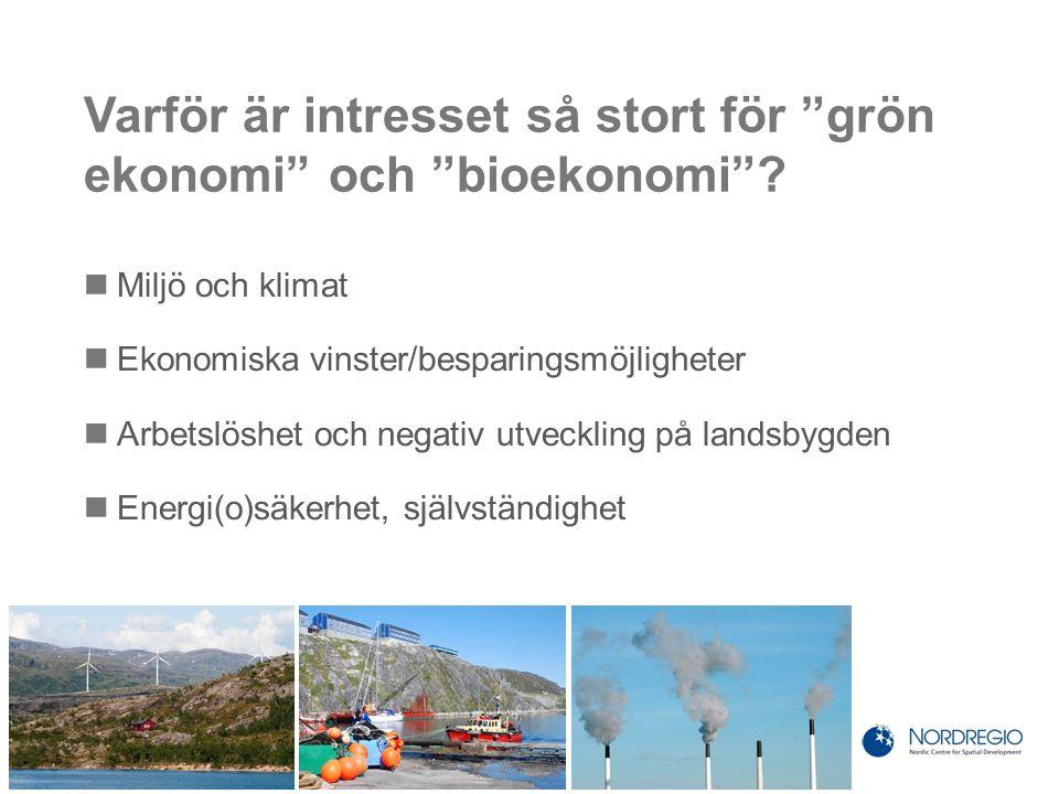 """Varför är intresset så stort för """"grön ekonomi"""" och """"bioekonomi""""? Miljö och klimat Ekonomiska vinster/besparingsmöjligheter Arbetslöshet och negativ u"""