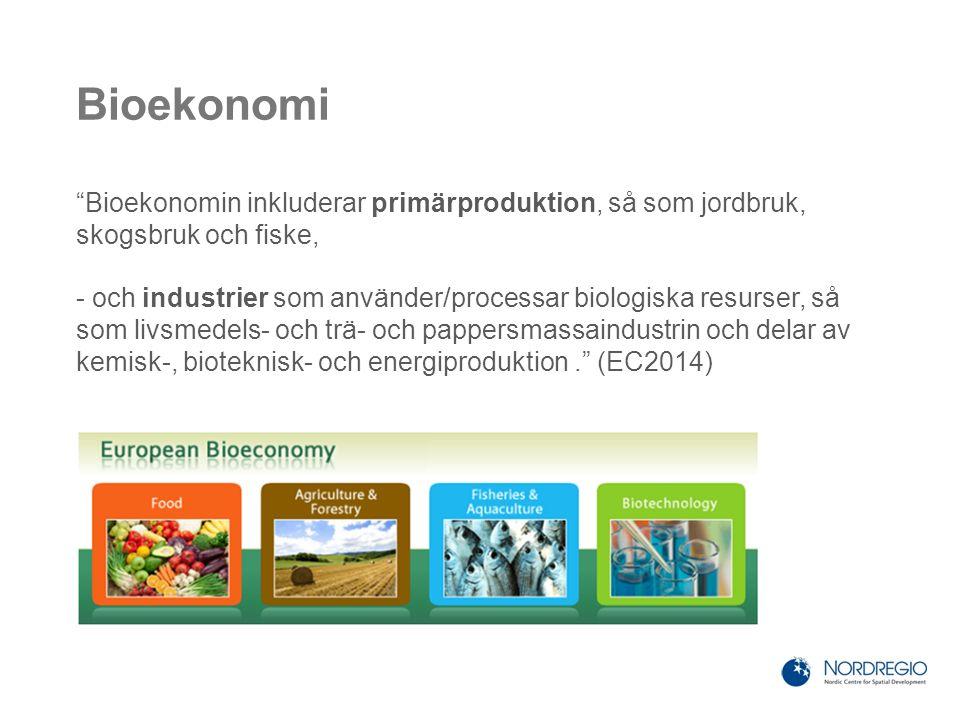 Bioekonomi Bioekonomin inkluderar primärproduktion, så som jordbruk, skogsbruk och fiske, - och industrier som använder/processar biologiska resurser, så som livsmedels- och trä- och pappersmassaindustrin och delar av kemisk-, bioteknisk- och energiproduktion. (EC2014)