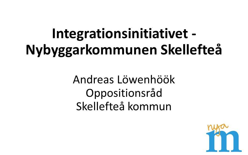 - Skellefteå (politiskt utgångsläge) - Lokalt förnyelsearbete - Integrationsinitiativet - Frågor