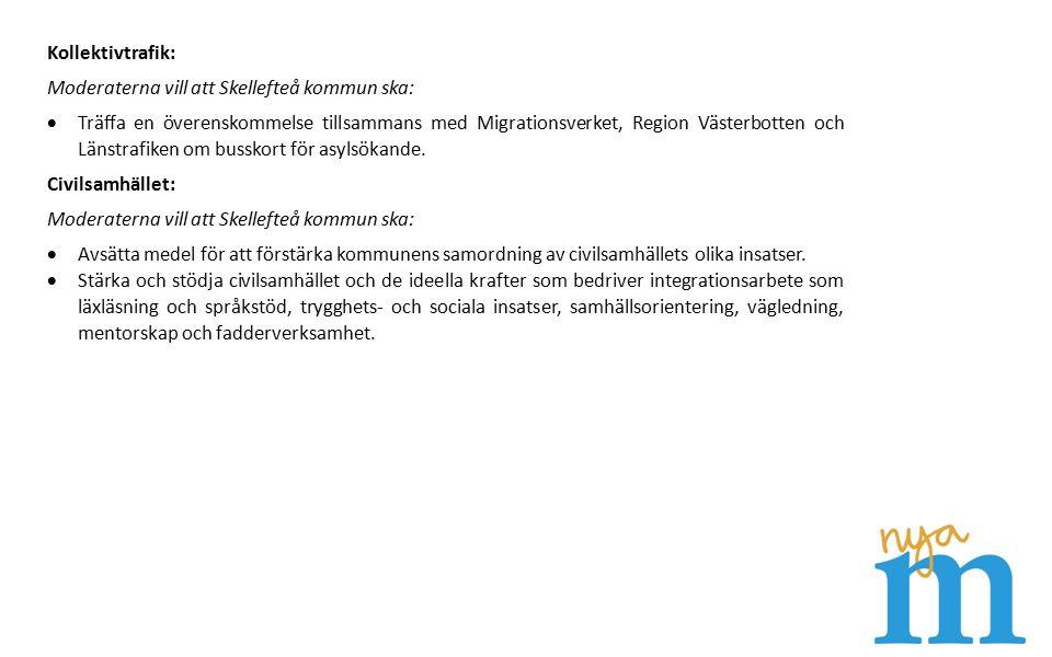 Kollektivtrafik: Moderaterna vill att Skellefteå kommun ska:  Träffa en överenskommelse tillsammans med Migrationsverket, Region Västerbotten och Länstrafiken om busskort för asylsökande.