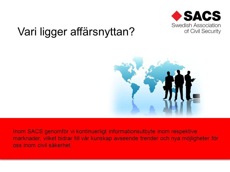 Inom SACS genomför vi kontinuerligt informationsutbyte inom respektive marknader, vilket bidrar till vår kunskap avseende trender och nya möjligheter för oss inom civil säkerhet.