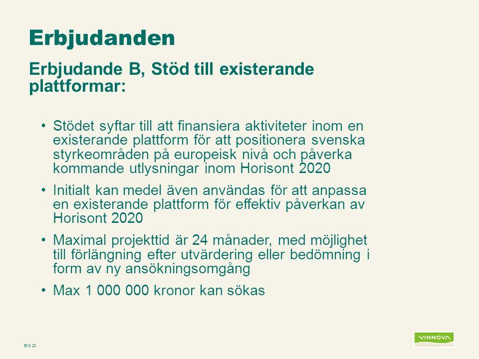 Infogad sidfot, datum och sidnummer syns bara i utskrift (infoga genom fliken Infoga -> Sidhuvud/sidfot) Erbjudanden Erbjudande B, Stöd till existerande plattformar: Stödet syftar till att finansiera aktiviteter inom en existerande plattform för att positionera svenska styrkeområden på europeisk nivå och påverka kommande utlysningar inom Horisont 2020 Initialt kan medel även användas för att anpassa en existerande plattform för effektiv påverkan av Horisont 2020 Maximal projekttid är 24 månader, med möjlighet till förlängning efter utvärdering eller bedömning i form av ny ansökningsomgång Max 1 000 000 kronor kan sökas Bild 23