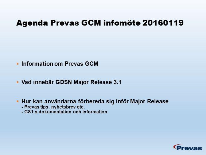 Agenda Prevas GCM infomöte 20160119  Information om Prevas GCM  Vad innebär GDSN Major Release 3.1  Hur kan användarna förbereda sig inför Major Release - Prevas tips, nyhetsbrev etc.
