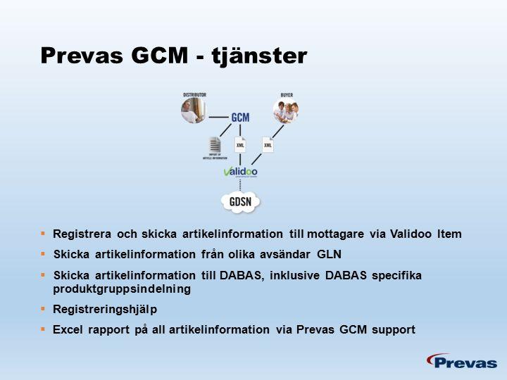 Prevas GCM - tjänster  Registrera och skicka artikelinformation till mottagare via Validoo Item  Skicka artikelinformation från olika avsändar GLN  Skicka artikelinformation till DABAS, inklusive DABAS specifika produktgruppsindelning  Registreringshjälp  Excel rapport på all artikelinformation via Prevas GCM support