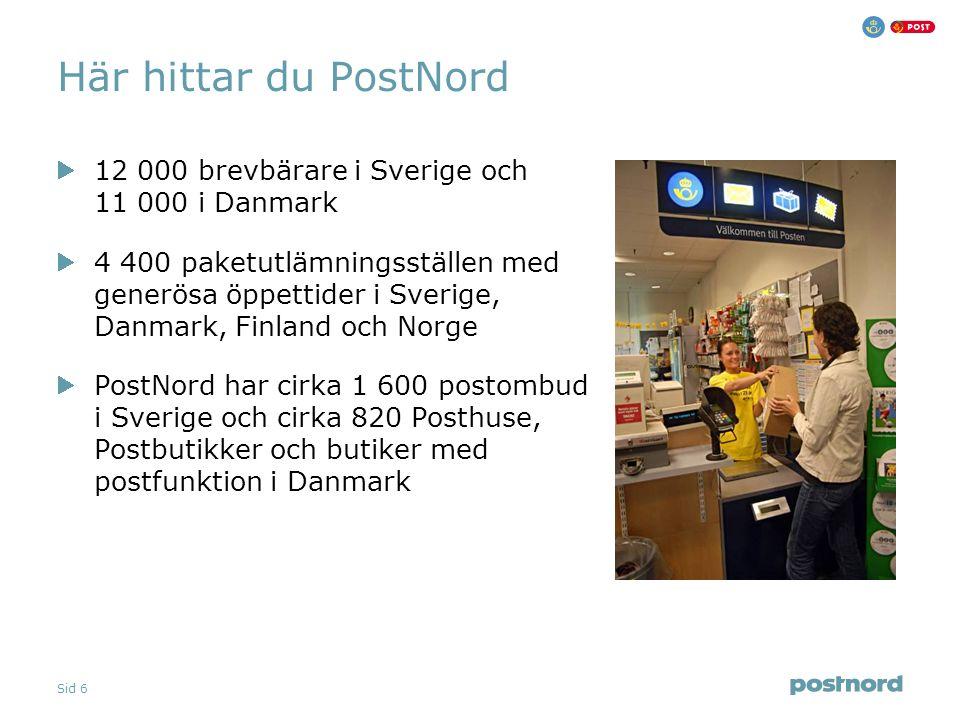 Sid 6 Här hittar du PostNord 12 000 brevbärare i Sverige och 11 000 i Danmark 4 400 paketutlämningsställen med generösa öppettider i Sverige, Danmark, Finland och Norge PostNord har cirka 1 600 postombud i Sverige och cirka 820 Posthuse, Postbutikker och butiker med postfunktion i Danmark