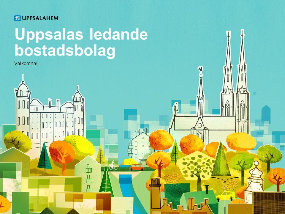 Uppsalas ledande bostadsbolag Välkomna!