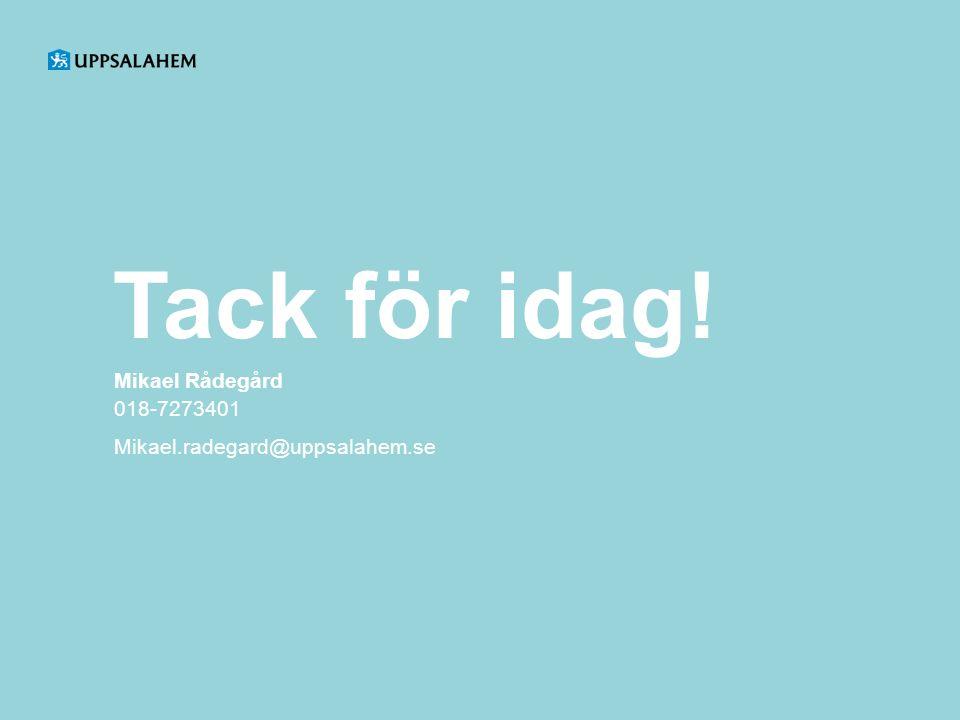 Tack för idag! Mikael Rådegård 018-7273401 Mikael.radegard@uppsalahem.se
