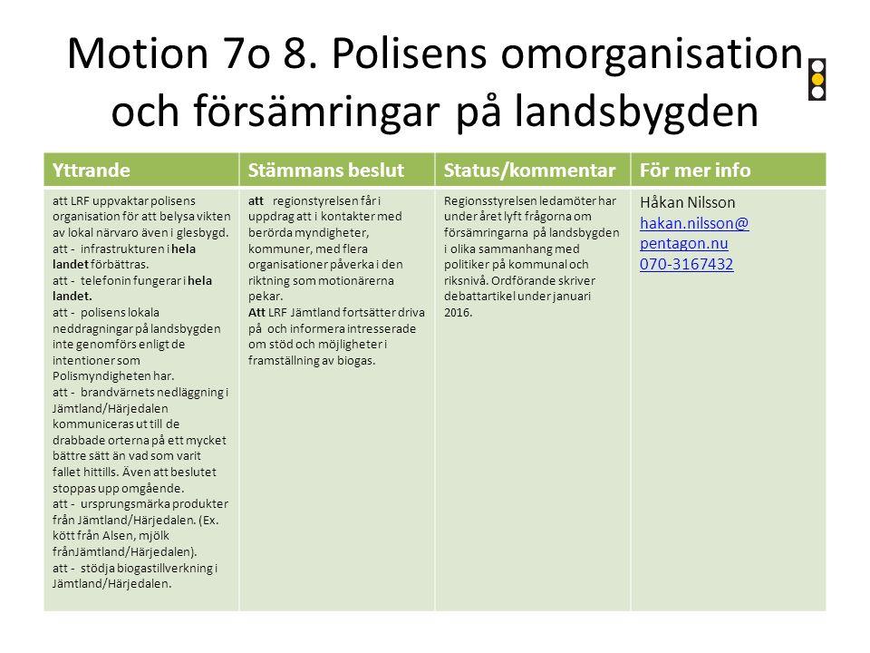 Motion 7o 8. Polisens omorganisation och försämringar på landsbygden YttrandeStämmans beslutStatus/kommentarFör mer info att LRF uppvaktar polisens or