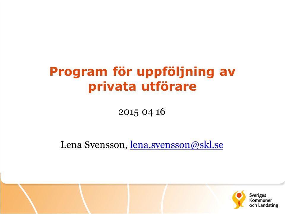 Program för uppföljning av privata utförare 2015 04 16 Lena Svensson, lena.svensson@skl.selena.svensson@skl.se