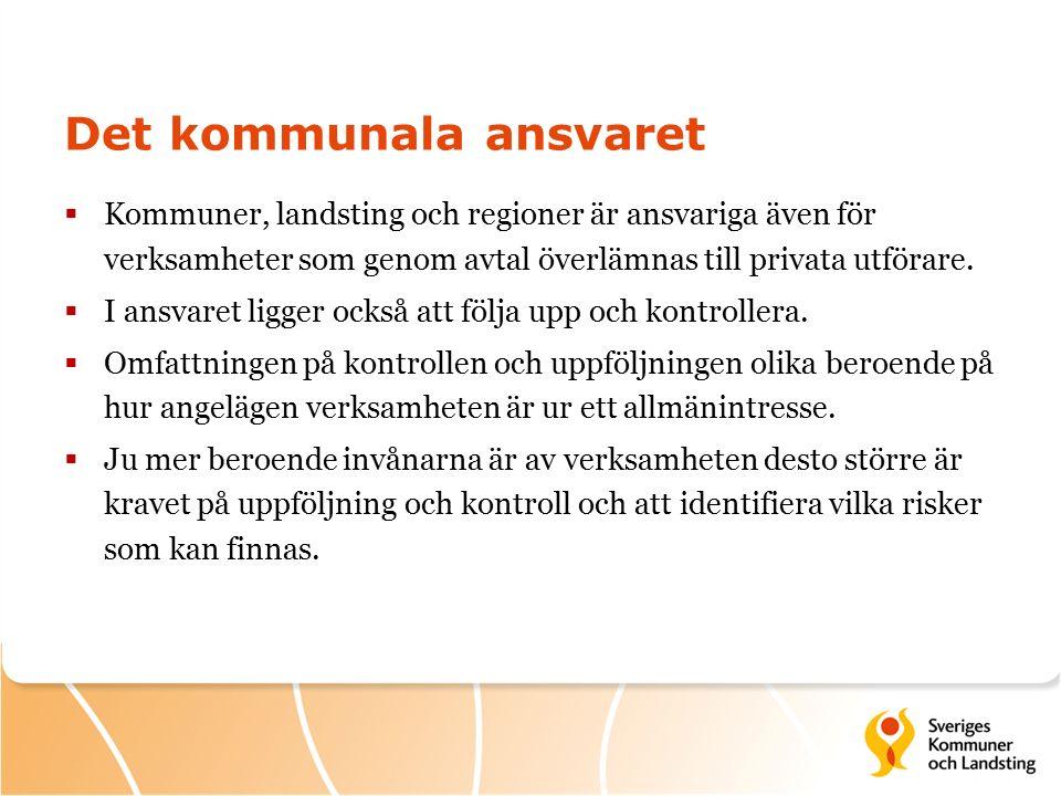 Det kommunala ansvaret  Kommuner, landsting och regioner är ansvariga även för verksamheter som genom avtal överlämnas till privata utförare.
