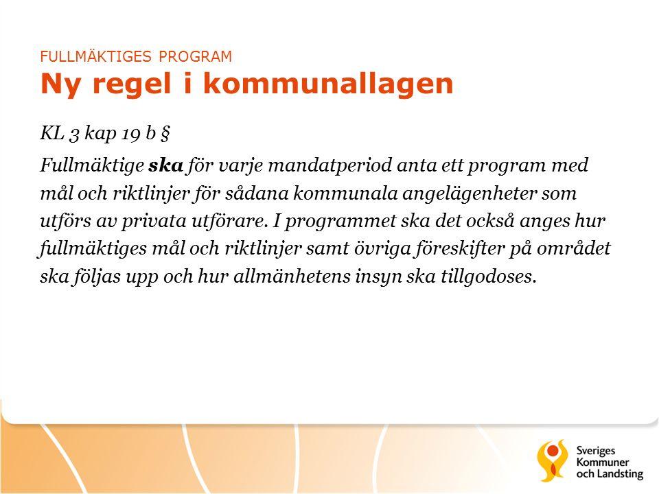 FULLMÄKTIGES PROGRAM Ny regel i kommunallagen KL 3 kap 19 b § Fullmäktige ska för varje mandatperiod anta ett program med mål och riktlinjer för sådana kommunala angelägenheter som utförs av privata utförare.