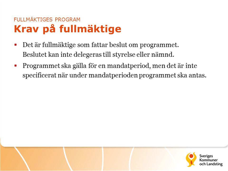 FULLMÄKTIGES PROGRAM Krav på fullmäktige  Det är fullmäktige som fattar beslut om programmet.
