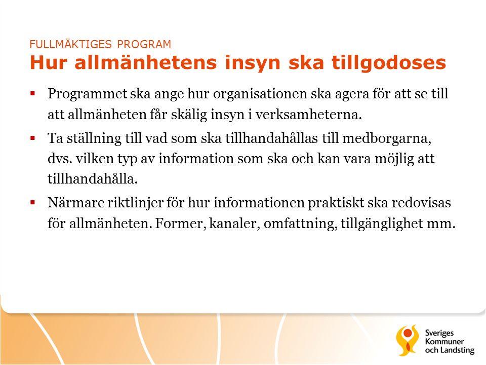 FULLMÄKTIGES PROGRAM Hur allmänhetens insyn ska tillgodoses  Programmet ska ange hur organisationen ska agera för att se till att allmänheten får skälig insyn i verksamheterna.