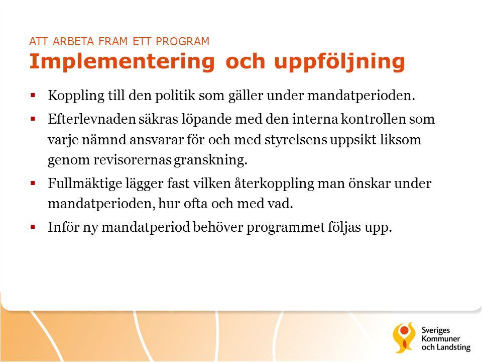 ATT ARBETA FRAM ETT PROGRAM Implementering och uppföljning  Koppling till den politik som gäller under mandatperioden.