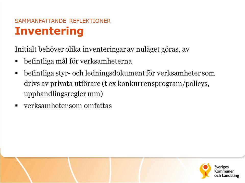 SAMMANFATTANDE REFLEKTIONER Inventering Initialt behöver olika inventeringar av nuläget göras, av  befintliga mål för verksamheterna  befintliga styr- och ledningsdokument för verksamheter som drivs av privata utförare (t ex konkurrensprogram/policys, upphandlingsregler mm)  verksamheter som omfattas