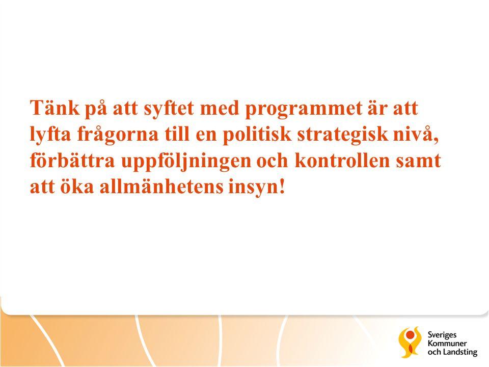 Tänk på att syftet med programmet är att lyfta frågorna till en politisk strategisk nivå, förbättra uppföljningen och kontrollen samt att öka allmänhetens insyn!