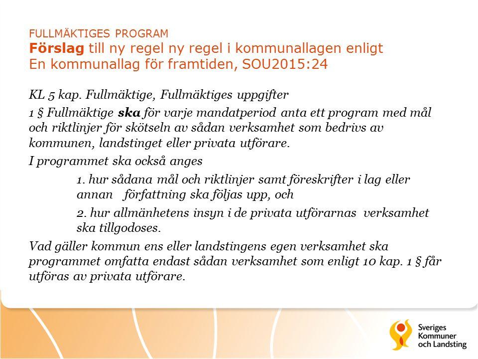 FULLMÄKTIGES PROGRAM Förslag till ny regel ny regel i kommunallagen enligt En kommunallag för framtiden, SOU2015:24 KL 5 kap.