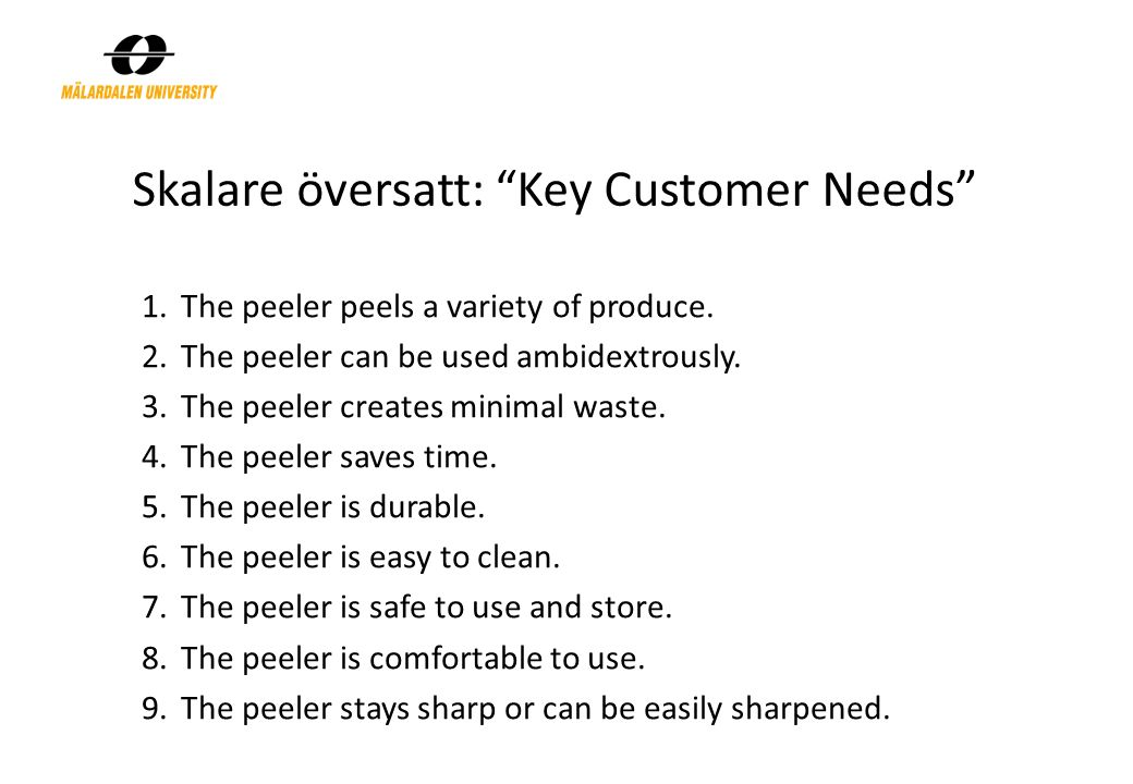 Skalare översatt: Key Customer Needs 1.The peeler peels a variety of produce.