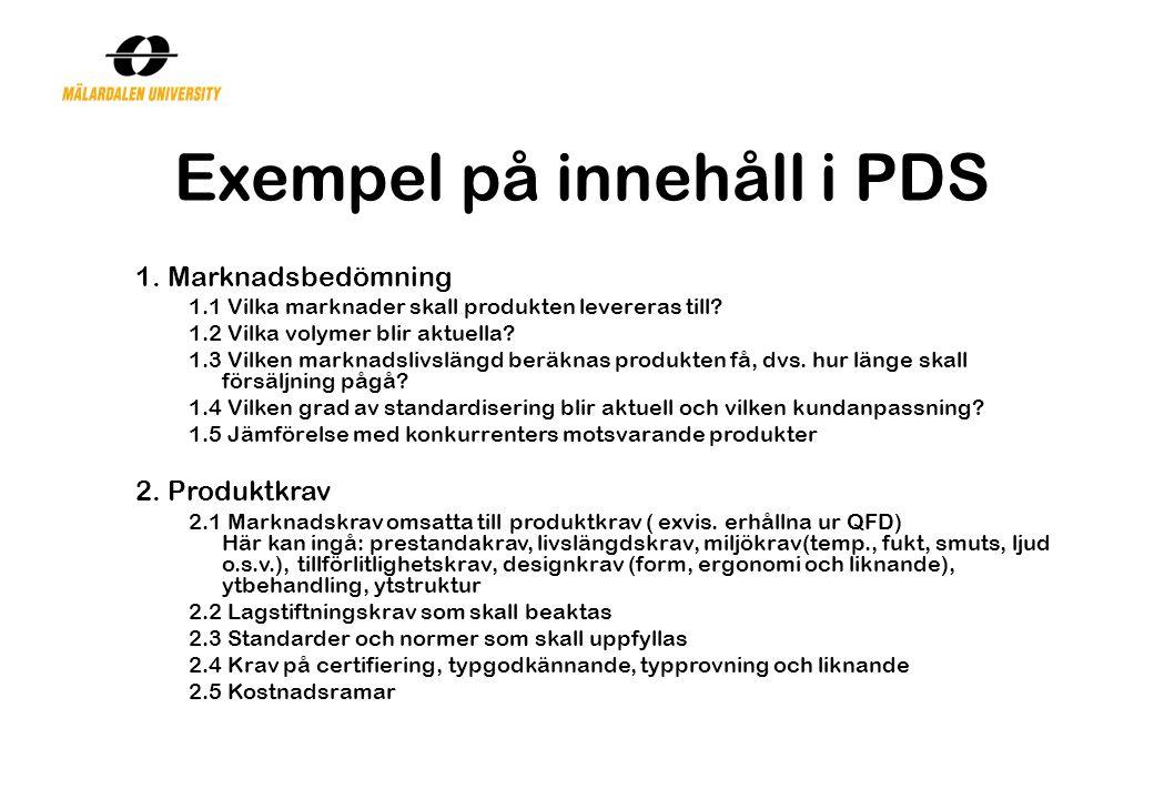 Exempel på innehåll i PDS 1. Marknadsbedömning 1.1 Vilka marknader skall produkten levereras till? 1.2 Vilka volymer blir aktuella? 1.3 Vilken marknad