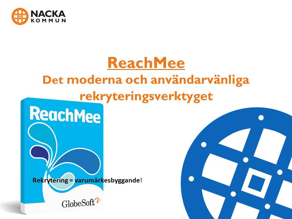 ReachMee Det moderna och användarvänliga rekryteringsverktyget Rekrytering = varumärkesbyggande!