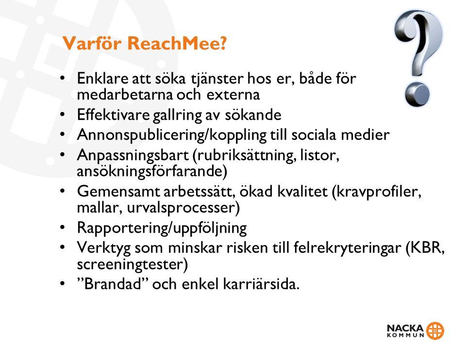 Varför ReachMee? Enklare att söka tjänster hos er, både för medarbetarna och externa Effektivare gallring av sökande Annonspublicering/koppling till s