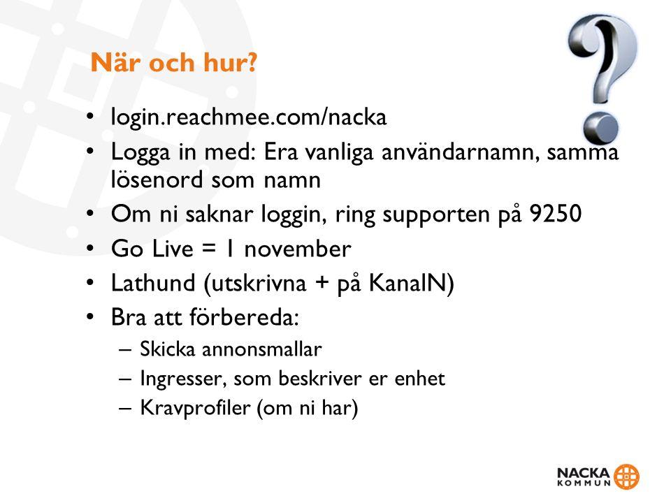 När och hur? login.reachmee.com/nacka Logga in med: Era vanliga användarnamn, samma lösenord som namn Om ni saknar loggin, ring supporten på 9250 Go L