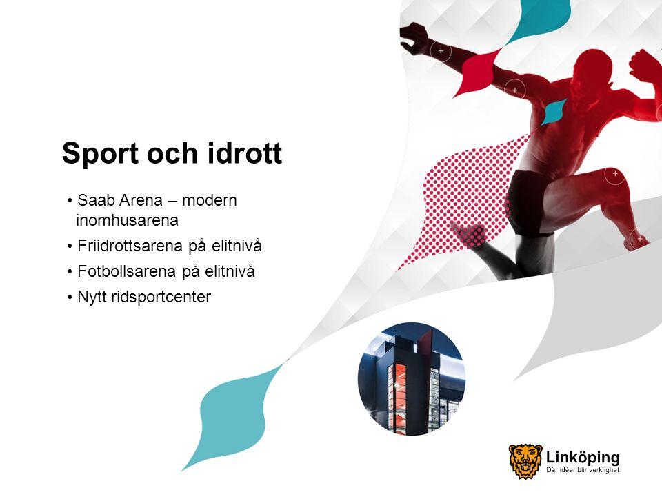 Sport och idrott Saab Arena – modern inomhusarena Friidrottsarena på elitnivå Fotbollsarena på elitnivå Nytt ridsportcenter