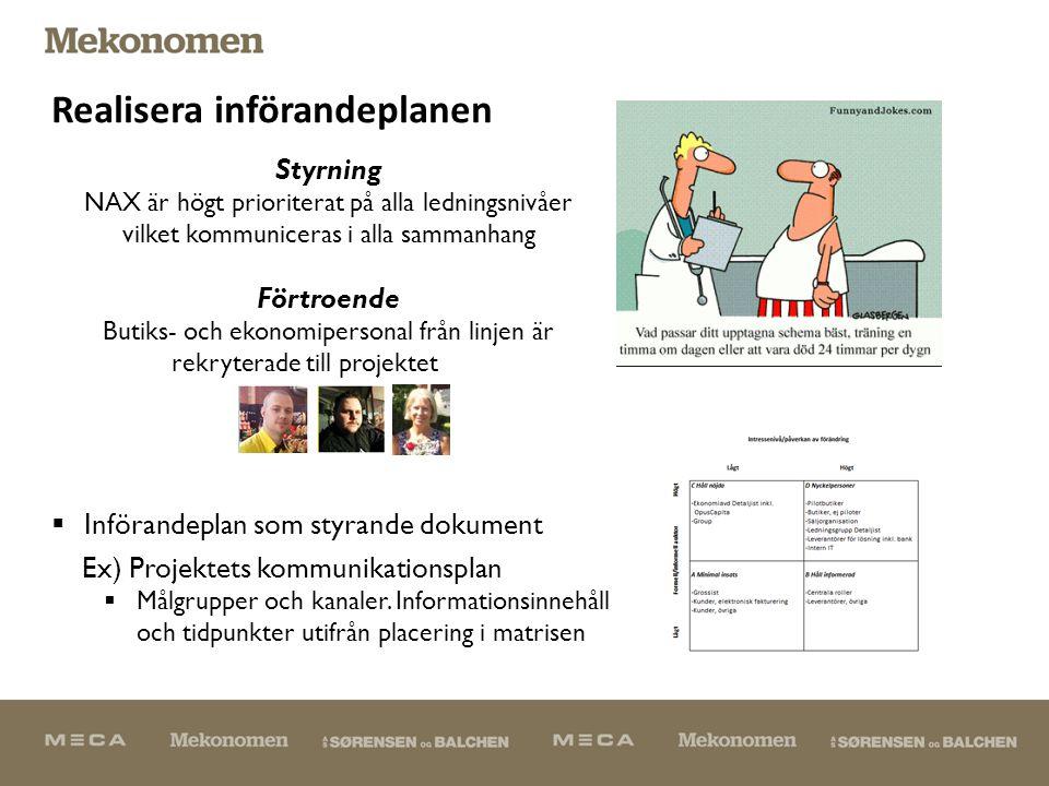  Införandeplan som styrande dokument Ex) Projektets kommunikationsplan  Målgrupper och kanaler.