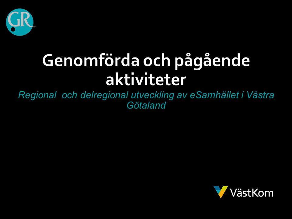 Genomförda och pågående aktiviteter Regional och delregional utveckling av eSamhället i Västra Götaland