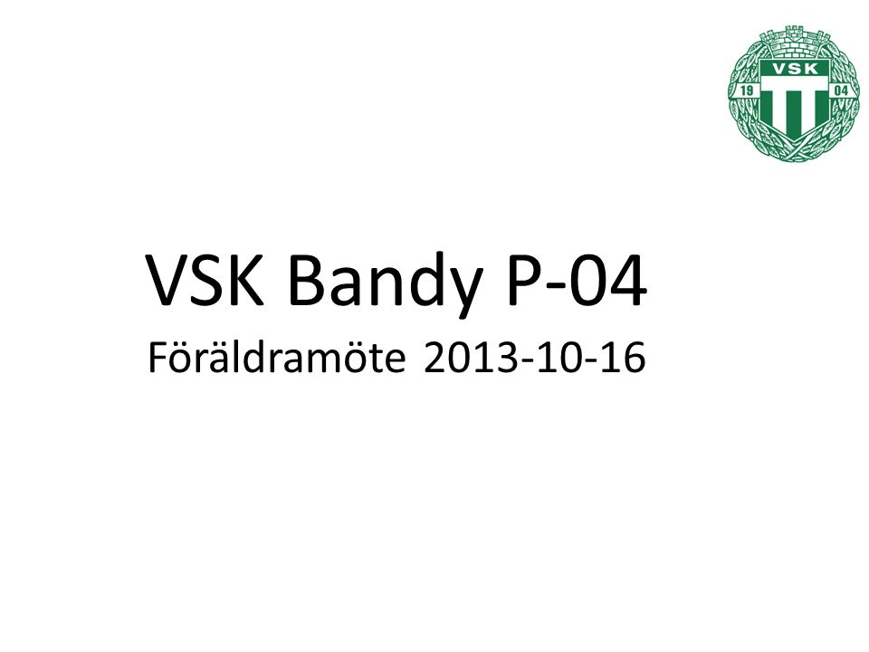 VSK Bandy P-04 Föräldramöte 2013-10-16