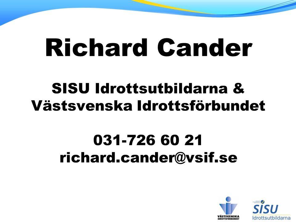 Richard Cander SISU Idrottsutbildarna & Västsvenska Idrottsförbundet 031-726 60 21 richard.cander@vsif.se
