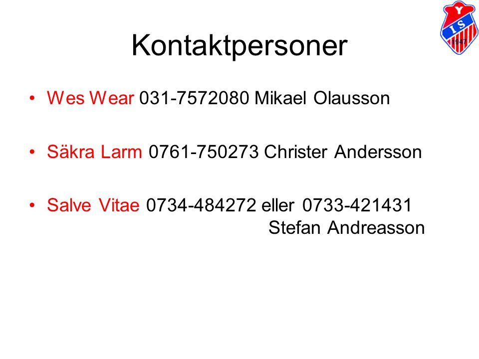 Kontaktpersoner Wes Wear 031-7572080 Mikael Olausson Säkra Larm 0761-750273 Christer Andersson Salve Vitae 0734-484272 eller 0733-421431 Stefan Andrea