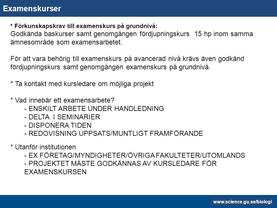 www.gu.se www.biology.gu.se Examenskurser * Förkunskapskrav till examenskurs på grundnivå: Godkända baskurser samt genomgången fördjupningskurs 15 hp inom samma ämnesområde som examensarbetet.