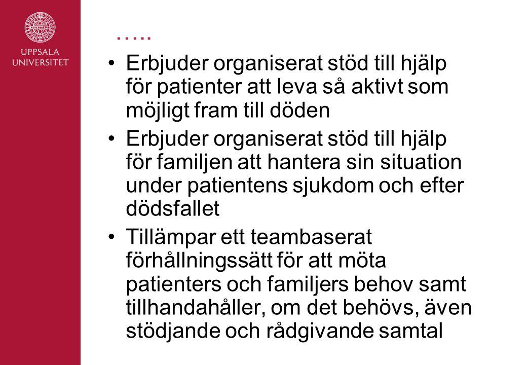….. Erbjuder organiserat stöd till hjälp för patienter att leva så aktivt som möjligt fram till döden Erbjuder organiserat stöd till hjälp för familje