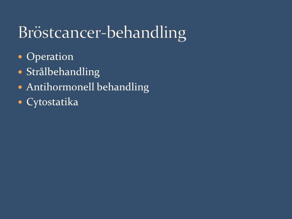 Operation Strålbehandling Antihormonell behandling Cytostatika
