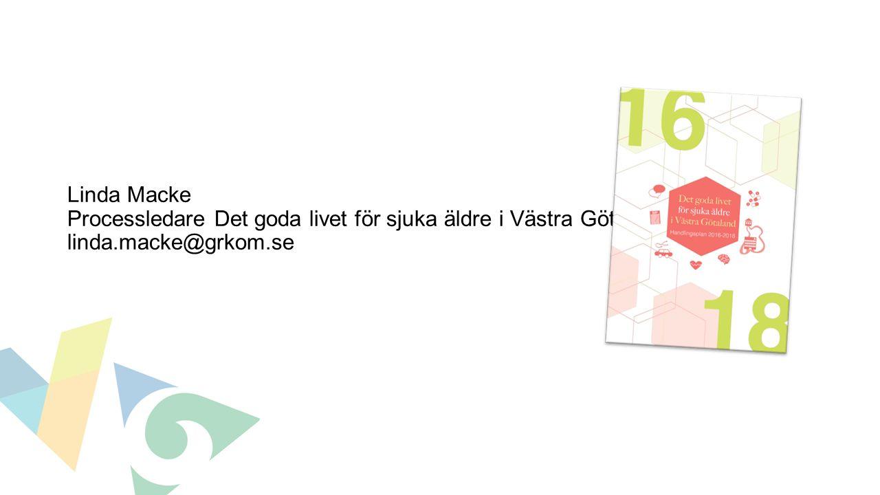 Linda Macke Processledare Det goda livet för sjuka äldre i Västra Götaland linda.macke@grkom.se