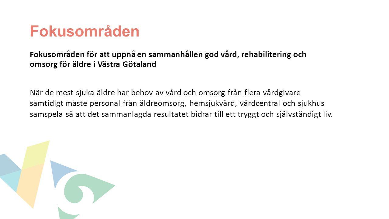 Fokusområden Fokusområden för att uppnå en sammanhållen god vård, rehabilitering och omsorg för äldre i Västra Götaland När de mest sjuka äldre har behov av vård och omsorg från flera vårdgivare samtidigt måste personal från äldreomsorg, hemsjukvård, vårdcentral och sjukhus samspela så att det sammanlagda resultatet bidrar till ett tryggt och självständigt liv.