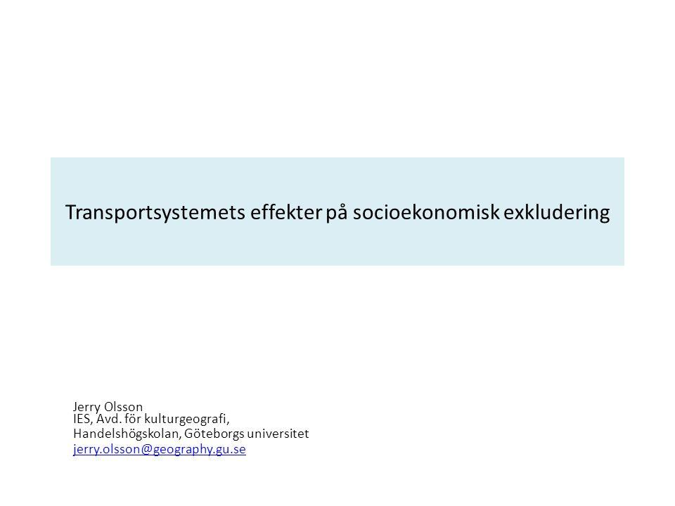 Transportsystemets effekter på socioekonomisk exkludering Jerry Olsson IES, Avd. för kulturgeografi, Handelshögskolan, Göteborgs universitet jerry.ols