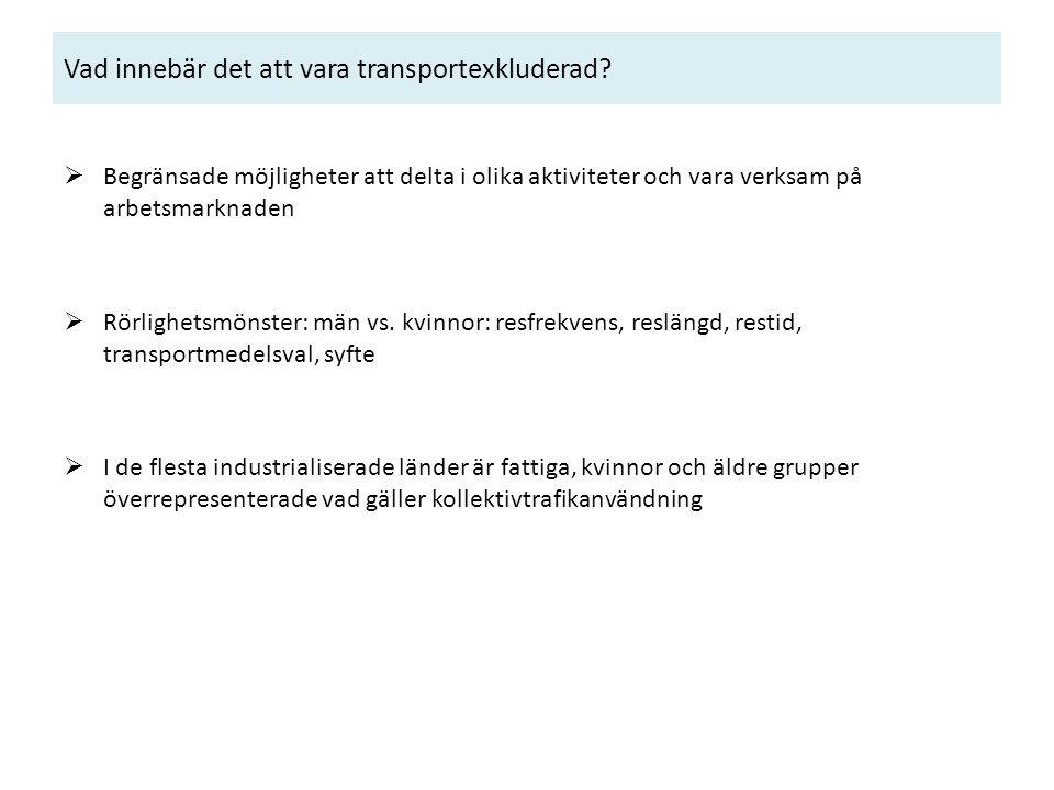 Vad innebär det att vara transportexkluderad?  Begränsade möjligheter att delta i olika aktiviteter och vara verksam på arbetsmarknaden  Rörlighetsm