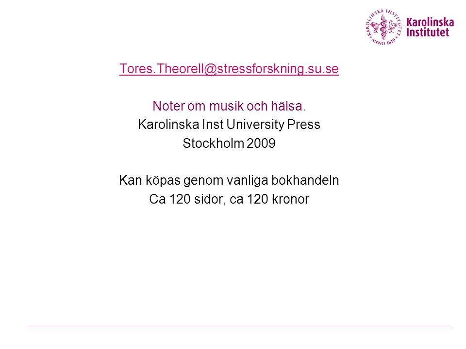 Tores.Theorell@stressforskning.su.se Noter om musik och hälsa. Karolinska Inst University Press Stockholm 2009 Kan köpas genom vanliga bokhandeln Ca 1