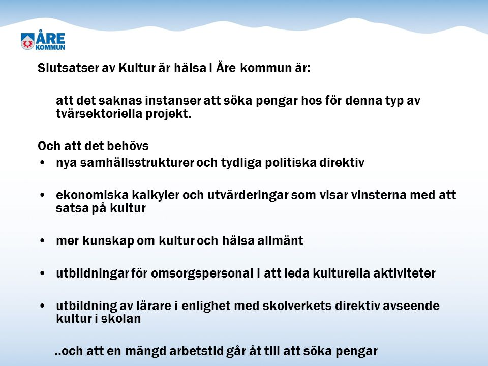 Slutsatser av Kultur är hälsa i Åre kommun är: att det saknas instanser att söka pengar hos för denna typ av tvärsektoriella projekt.
