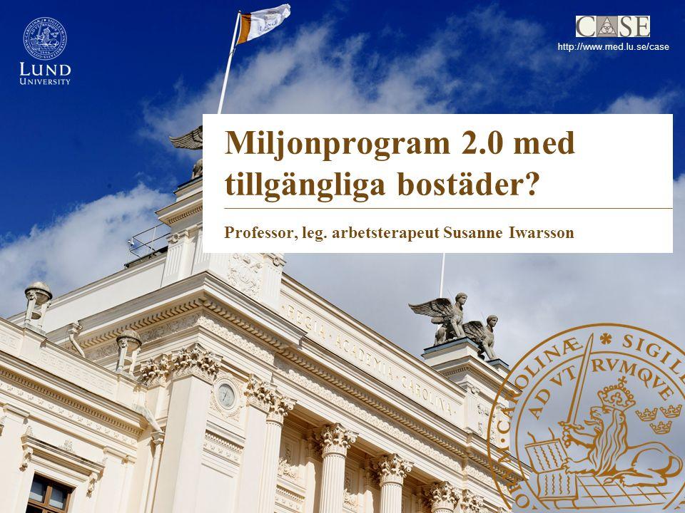 http://www.med.lu.se/case Miljonprogram 2.0 med tillgängliga bostäder.